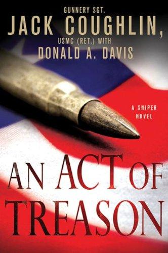 Amazon an act of treason a sniper novel kyle swanson sniper an act of treason a sniper novel kyle swanson sniper novels book 4 fandeluxe Gallery