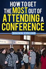 How to Get the Most Out of Attending a Conference Paperback