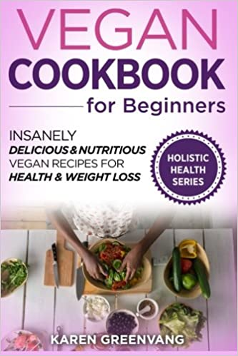 Book Vegan Cookbook for Beginners: Insanely Delicious and Nutritious Vegan Recipes for Health & Weight Loss: Volume 1 (Vegan, Alkaline, Plant Based, Plant Based Cookbook)