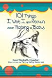 101 Things I Wish I Had Known about Raising a Baby, Oona Elisabeth Cammilleri, 160860599X