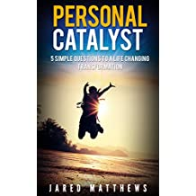 Self Help:Personal Catalyst: 5 Simple Questions to a Life Changing Transformation: Personal Catalyst: 5 Simple Questions to a Life Changing Transformation