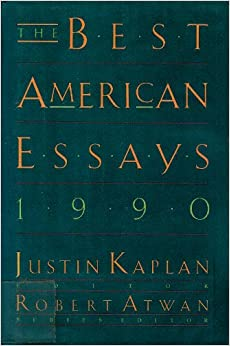 the best american essays robert atwan justin kaplan the best american essays 1990