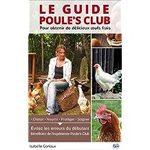 Le Guide Poule's Club pour élever vos poules: Comment éviter les erreurs de l'éleveur de poules débutant (French Edition)