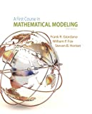 A First Course in Mathematical Modeling, Giordano, Frank R. and Fox, William P., 1285050908