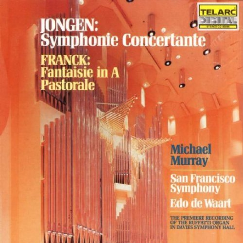 Jongen: Symphonie Concertante For Organ & Orchestra / Franck: Fantasie In A; Pastorale by Telarc