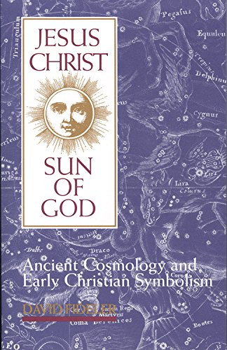 Jesus Christ, Sun of God: Ancient Cosmology and Early Christian Symbolism