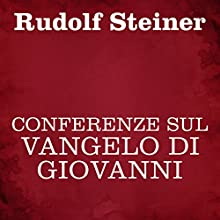 Conferenze sul Vangelo di Giovanni Audiobook by Rudolf Steiner Narrated by Silvia Cecchini
