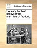 img - for Honesty the best policy: or the mischiefs of faction ... book / textbook / text book
