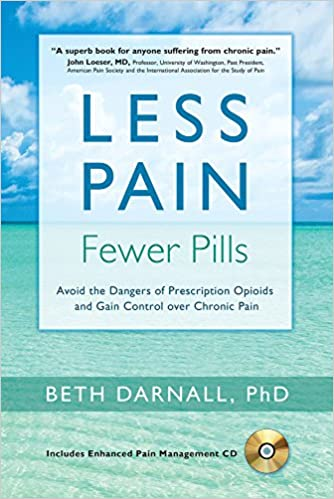 Less Pain, Fewer Pills: Avoid the Dangers of Prescription Opioids and Gain  Control over Chronic Pain: Beth Darnall PhD: 9781936693580: Amazon.com:  Books