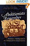Abolitionists Remember: Antislavery A...