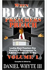 When Black Preachers Preach: Leading Black Preachers Give Direction & Encouragement to a Nation That Has Lost Its Way, Vol. 1 Kindle Edition