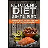 KETOGENIC DIET simplified: Complete guide for your high fats low carbohydrates diet (KETO LIFESTYLE)