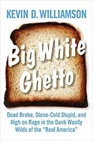 "Big White Ghetto: Dead Broke, Stone-Cold Stupid, and High on Rage in the Dank Woolly Wilds of the ""Real A"