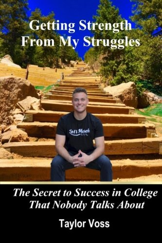 Getting Strength From My Struggles: The Secret to Success in College That Nobody Talks About