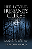 Her Loving Husband's Curse (The Loving Husband Trilogy Book 2)