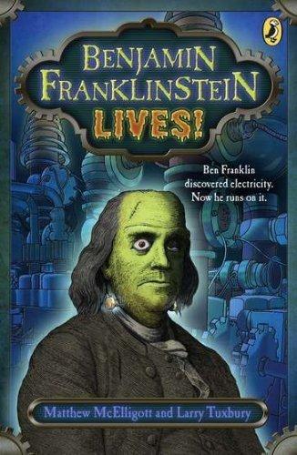 Benjamin Franklinstein Lives! by McElligott, Matthew, Tuxbury, Larry David (2011) Paperback