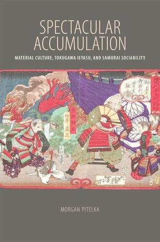 Spectacular Accumulation: Material Culture, Tokugawa Ieyasu, and Samurai Sociability pdf