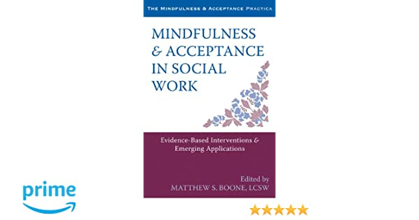 Amazon Mindfulness And Acceptance In Social Work Evidence Based Interventions Emerging Applications The Context Press