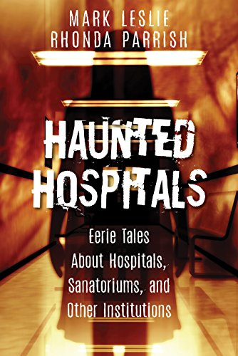 Haunted Hospitals: Eerie Tales About Hospitals, Sanatoriums, and Other Institutions]()