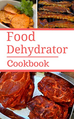 Food Dehydrator Cookbook: Delicious And Easy Food Dehydrator Recipes by Samantha Bateman