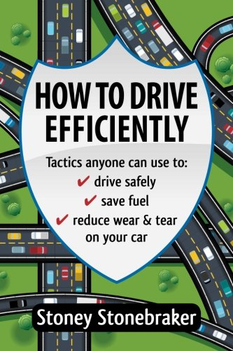 How to Drive Efficiently: Tactics anyone can use to drive safely, save fuel, reduce wear & tear on your car