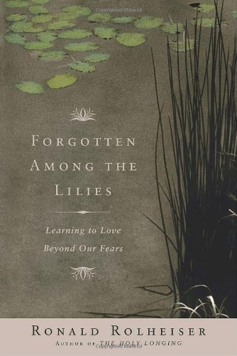 Forgotten Among the Lilies: Amazon.es: Rolheiser, Ronald ...
