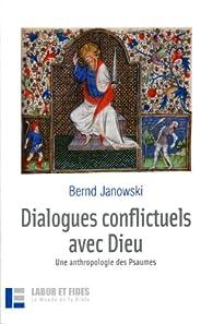 Dialogues conflictuels avec Dieu : Une anthropologie des Psaumes par Bernd Janowski