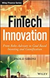 FinTech Innovation: From Robo-Advisors to Goal Based Investing and Gamification (The Wiley Finance Series)