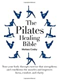 The Pilates Healing Bible: Tone Your Body with This Gentle, Effective Exercise System that Strengthens and Conditions the Muscles and Improves Posture and Breathing