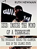 ISIS: INSIDE THE MIND OF A TERRORIST: THE PSYCHOLOGY BEHIND THE ALARMING RISE OF THE ISLAMIC STATE