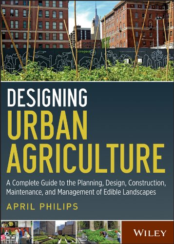 Designing Urban Agriculture: A Complete Guide to the Planning Design Construction Maintenance and Management of Edible Landscapes