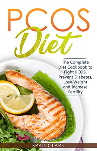 PCOS Diet: The Complete Guide to Fight PCOS, Prevent Diabetes, Lose Weight and Increase Fertility by Brad Clark