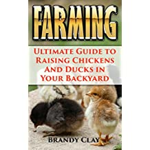 Farming: Ultimate Guide to Raising Chickens And Ducks in Your Backyard