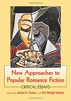 New Approaches to Popular Romance Fiction: Critical Essays by [Frantz, Sarah S.G.]