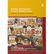 Scholar Intellectuals in Early Modern India: Discipline, Sect, Lineage and Community (Routledge South Asian History and Culture Series)
