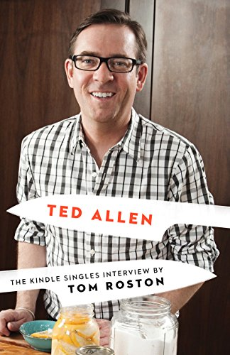 Ted Allen: The Kindle Singles Interview (Kindle Single) by Tom Roston