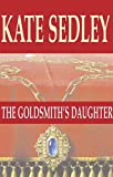 The Goldsmith's Daughter, Kate Sedley, 0727871315