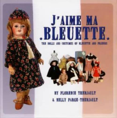 J/aime Ma Bleuette : The Dolls and Costumes of Bluette and Friends