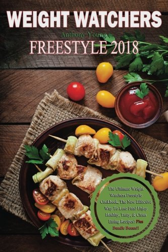 Weight Watchers Freestyle Cookbook 2018: The Ultimate Weight Watchers Freestyle Cookbook, The New Effective Way To Lose Fats! Enjoy Healthy, Tasty, & Clean Eating Recipes! Plus Bundle Bonus!! cover