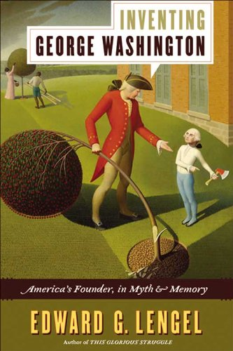 Inventing George Washington: America's Founder, in Myth and Memory cover