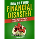 How To Avoid Financial Disaster: Protect Yourself From The 7 Biggest Risks You Face Daily