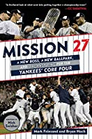 Mission 27: A New Boss, A New Ballpark, and One Last Ring for the Yankees' Core Four