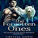 The Forgotten Ones: Legend of the White Werewolf, Book 1 Audiobook by Crystal Dawn Narrated by Stacy Tanner