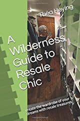 A Wilderness Guide to Resale Chic: create the wardrobe of your dreams with resale treasures. Paperback