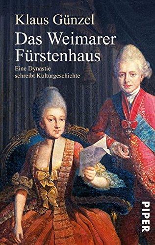 Das Weimarer Fürstenhaus: Eine Dynastie schreibt Kulturgeschichte