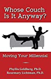 img - for Whose Couch Is It Anyway: Moving Your Millennial by Ph.D. Phyllis Goldberg (2015-06-01) book / textbook / text book