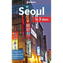 Seoul in 3 Days (Travel Guide 2018 with Photos): What you need to know before you go to Seoul, Korea: Best things to do, three-day itinerary, google maps, what to eat, where to stay and local tips.