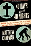 40 Days and 40 Nights: Darwin, Intelligent Design, God, Oxycontin, and Other Oddities on Trial in Pennsylvania by Matthew Chapman front cover