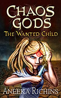 The Wanted Child (Chaos Gods Book 1) by [Richins, Aneeka]