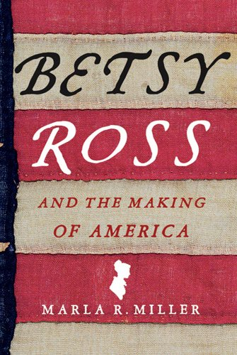 Betsy Ross Flag History - Betsy Ross and the Making of America